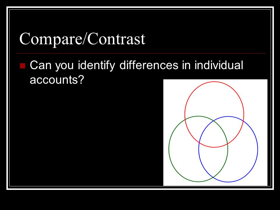 compare and contrast two accounts of Compare and contrast information from multiple sources  students compare and contrast information  make a transparency of the pandas compare/contrast chart to.