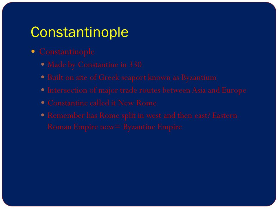 Constantinople Constantinople Made by Constantine in 330