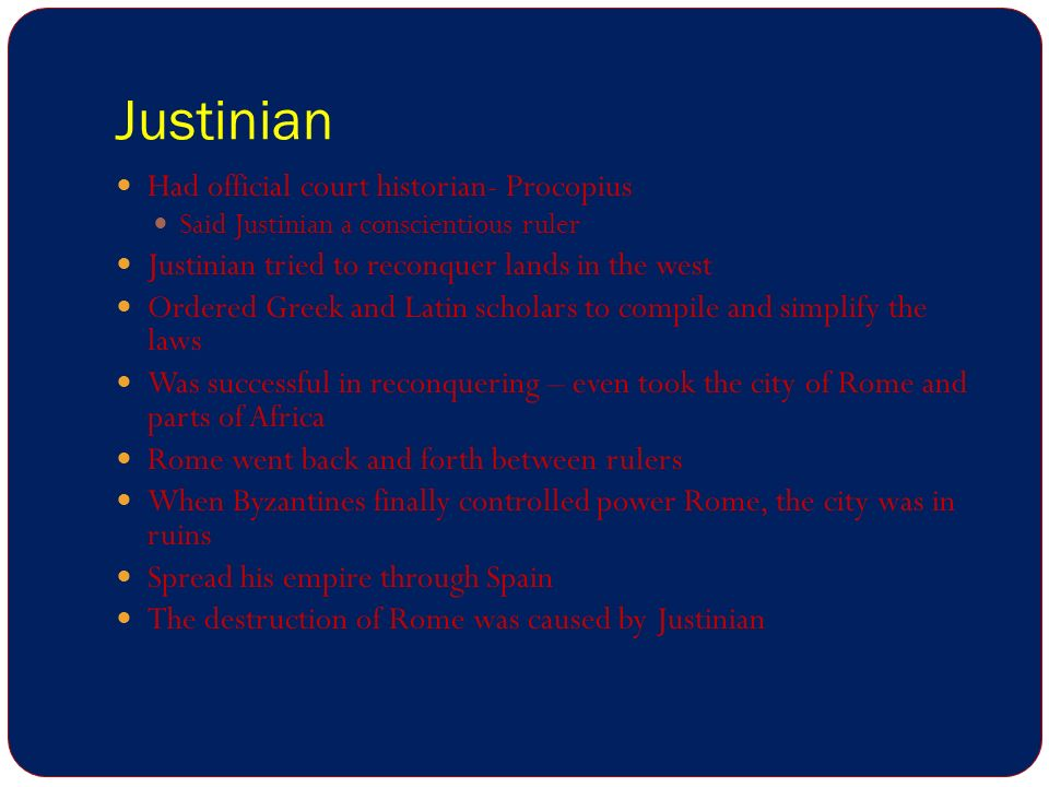 Justinian Had official court historian- Procopius