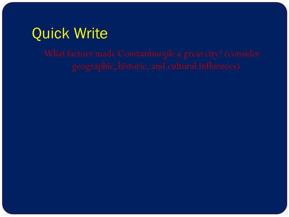 Quick Write What factors made Constantinople a great city.