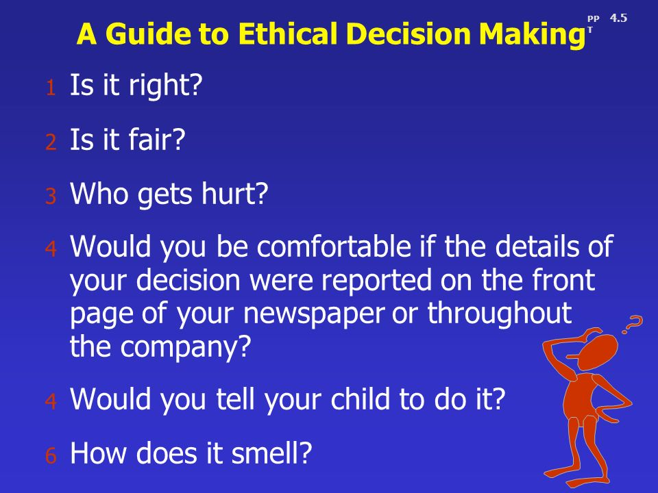 practitioners guide ethical decision making Perspective six-step framework for ethical decision making gavin enck abstract the expectation, from the ethos of medicine and society, is that a practitioner should make the correct ethical decision.