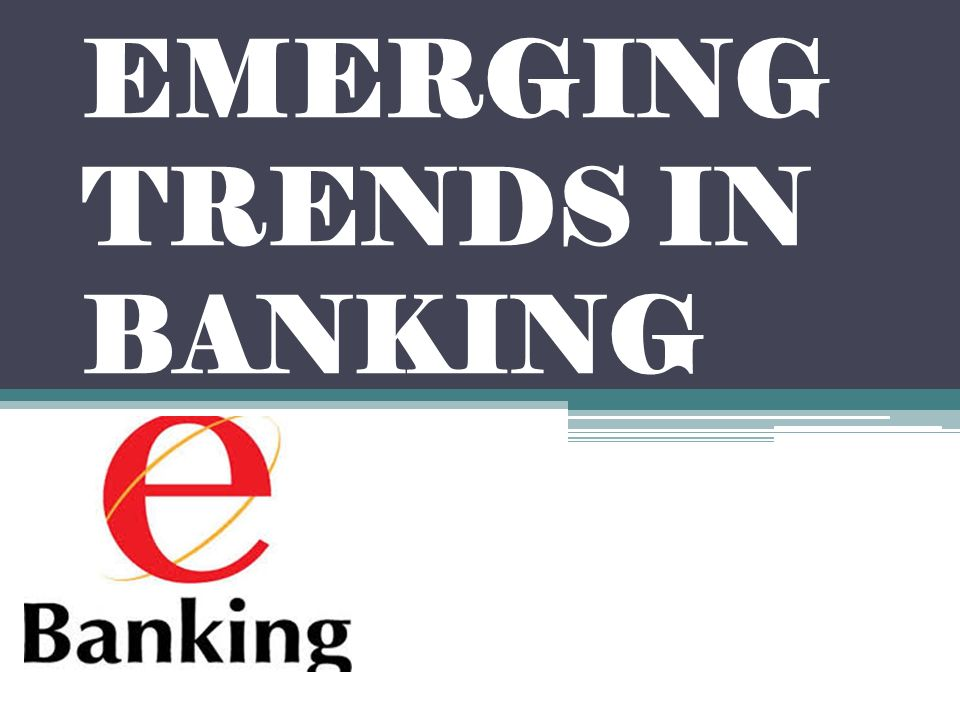 emerging trends and challenges in banking Banking technology, trends, and vision for 2016 in india the age of digitization and move towards the adoption of new technology have transformed the way banks do business today information technology has played a vital role in shaping india's banking scenario.