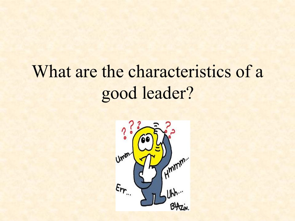characteristics of a good leader Are you an expert on something that would be great for our blog  start by focusing on these 5 important leadership qualities to create a foundation on which your.