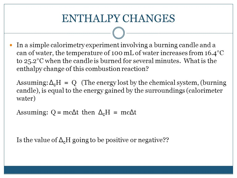 enthalpy change of combustion experiment This experiment compares the amounts of heat energy produced by burning  for  enthalpy changes of combustion, with subsequent discussion about heat.