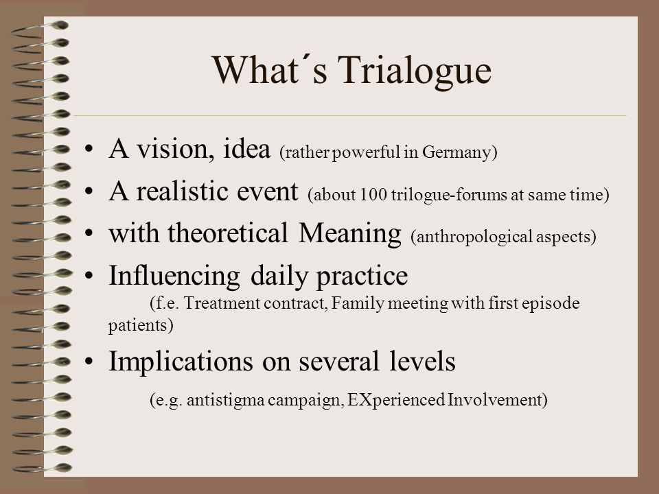 What´s Trialogue A vision, idea (rather powerful in Germany)
