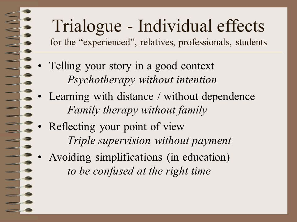Trialogue - Individual effects for the experienced , relatives, professionals, students