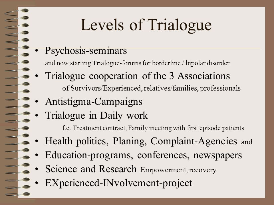 Levels of Trialogue Psychosis-seminars and now starting Trialogue-forums for borderline / bipolar disorder.
