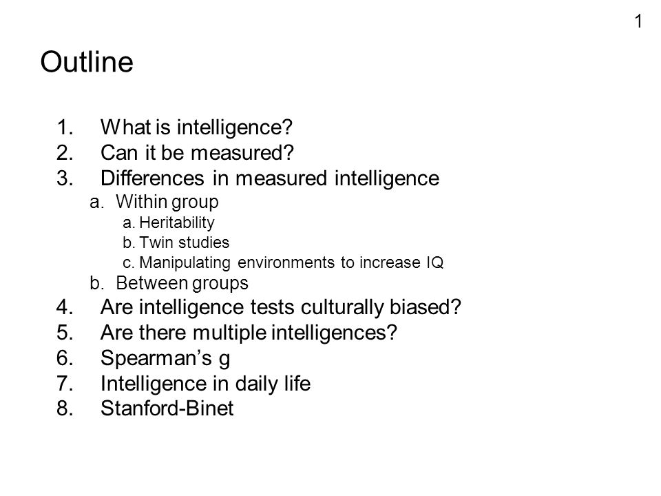 is there a general intelligence that can be measured by tests Those who hold this view believe that intelligence can be measured and expressed by a single number, such as an iq scorethe idea is that this underlying general intelligence influences performance on all cognitive tasks.