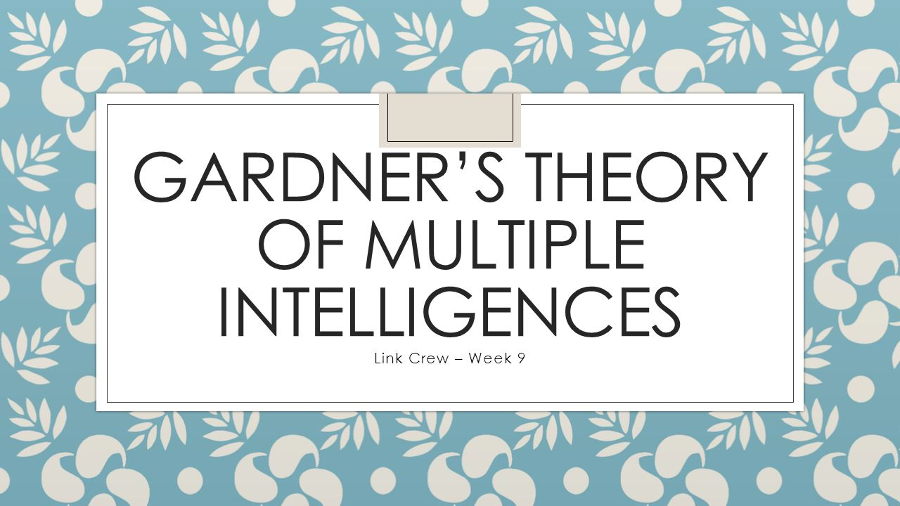 garners theory The theory behind howard gardner's multiple intelligences is that humans are not a.