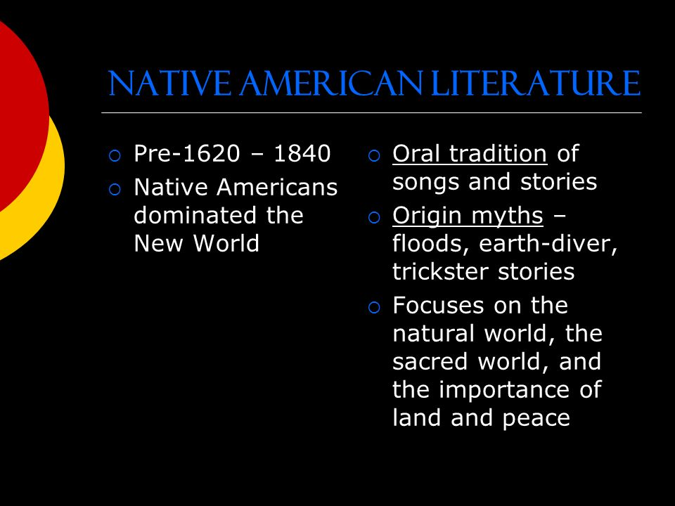 native american literature and oral traditions Native american oral storytelling traditions allowed tribes to transmit their mythological, spiritual and historical understandings of themselves and the worlds they inhabited to their.