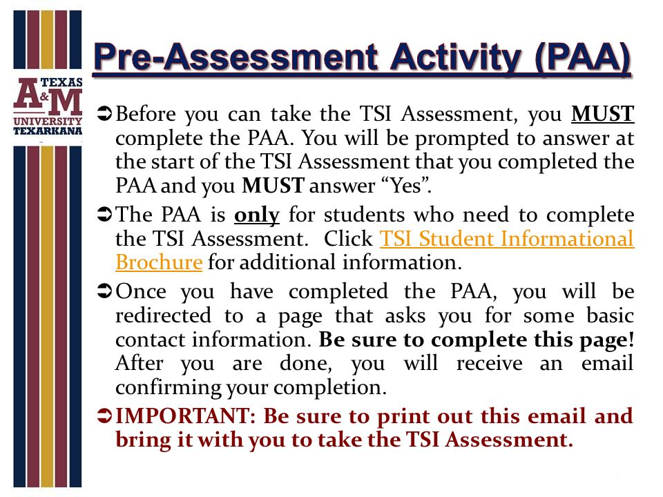 tsi pre assessment activity You must meet the requirements of the texas success initiative  students must complete the tsi pre-assessment activity  (tsi) assessment assessment/testing .