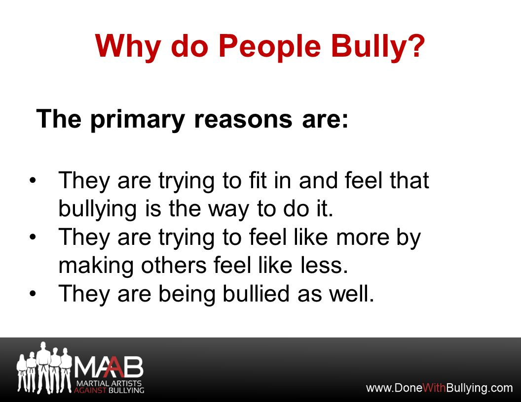 why do people bully Five reasons why people bully topics: bullying but no instead they choose to be ugly and meanwhy do they all do that.