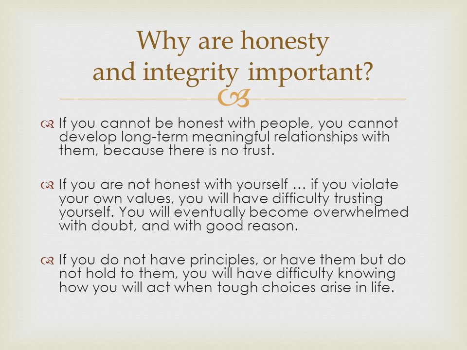 why is honesty important in being The importance of being honest lies in your moral values if you are honest, you  will feel better about yourself if you are honest, other people can trust you.