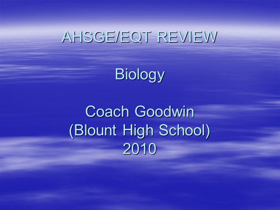 AHSGE/EQT REVIEW Biology Coach Goodwin (Blount High School) 2010