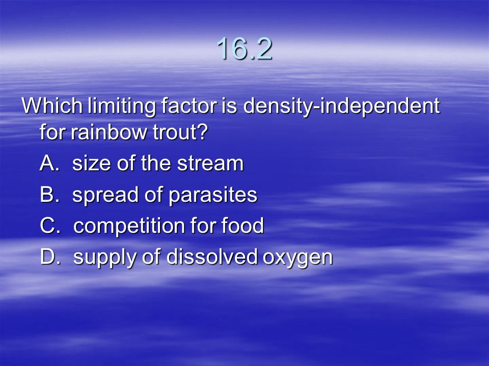 16.2 Which limiting factor is density-independent for rainbow trout