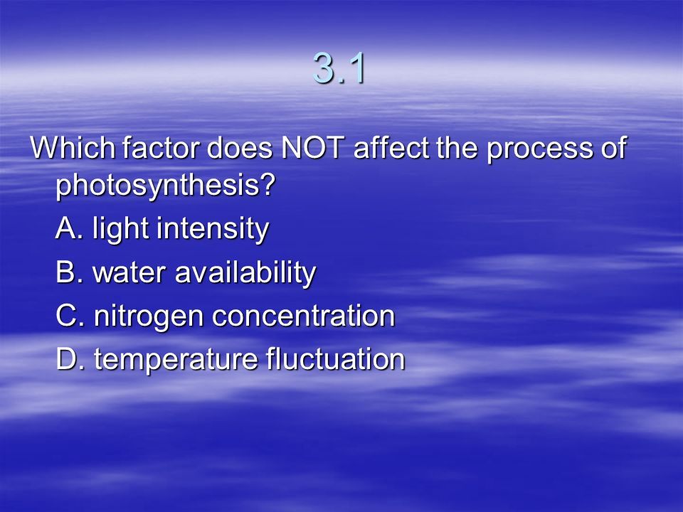 3.1 Which factor does NOT affect the process of photosynthesis