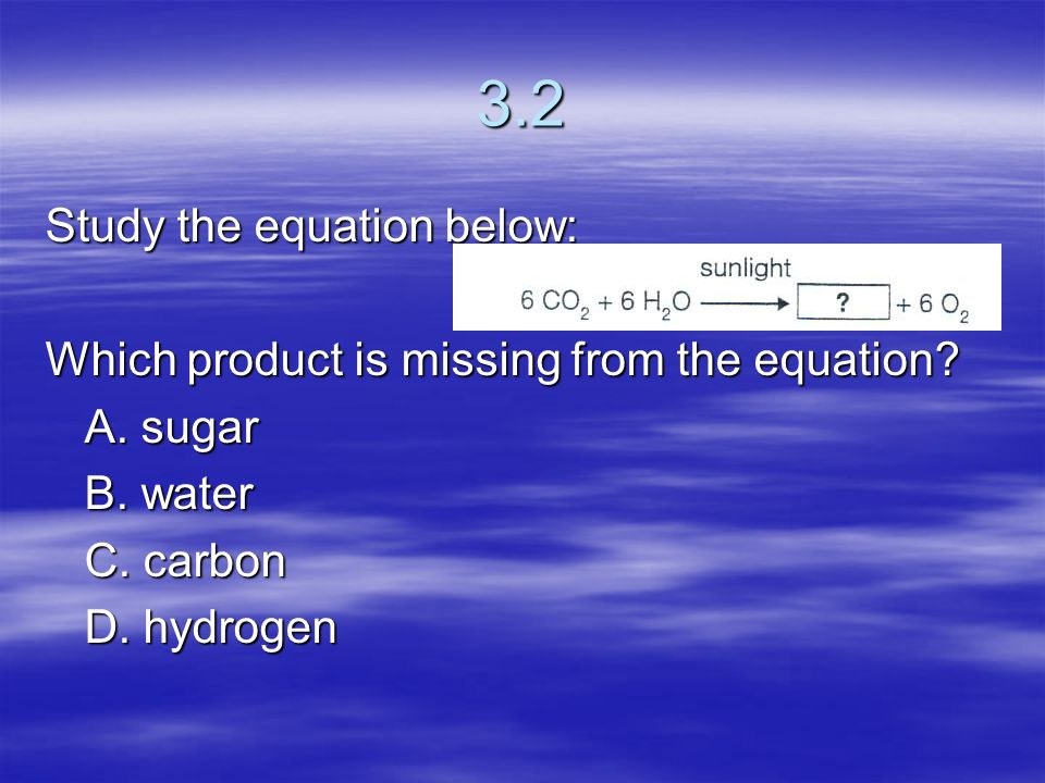 3.2 Study the equation below: