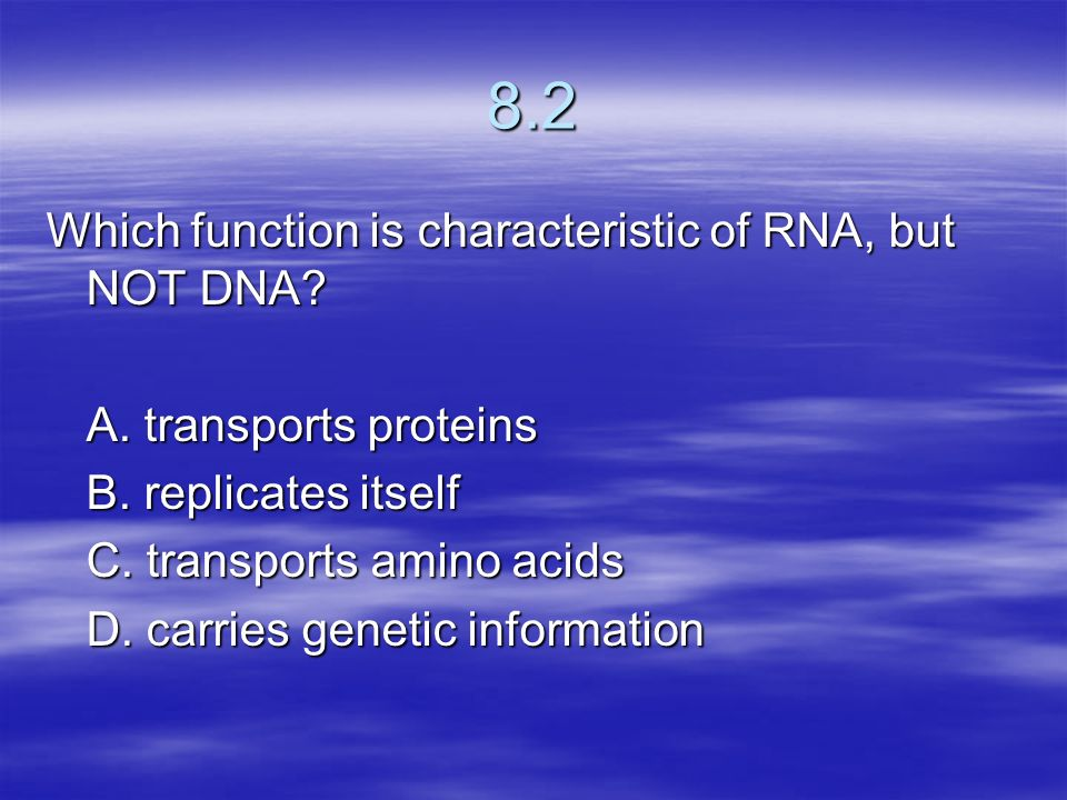 8.2 Which function is characteristic of RNA, but NOT DNA
