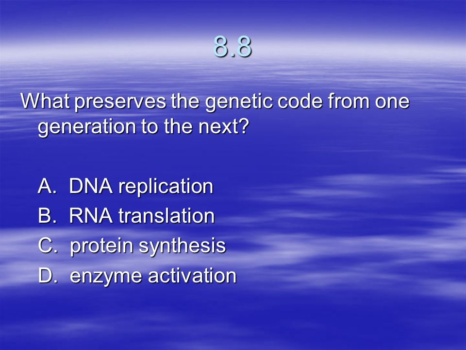 8.8 What preserves the genetic code from one generation to the next