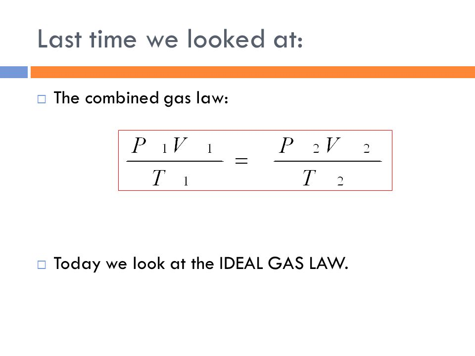 ... last time we looked at the combined gas law ...