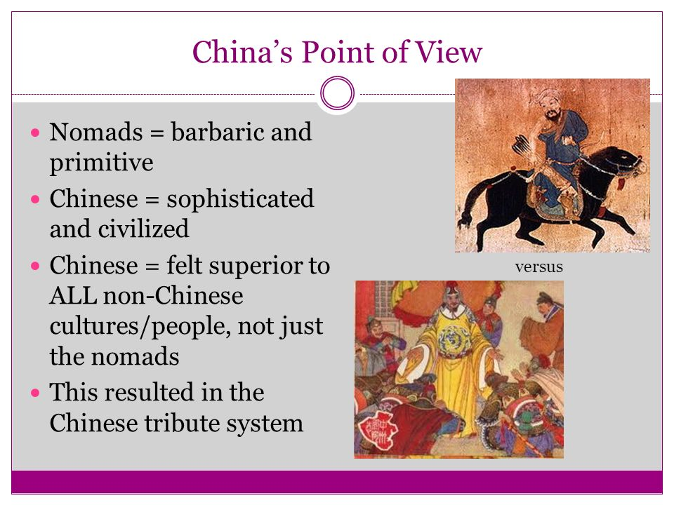 China's Point of View Nomads = barbaric and primitive