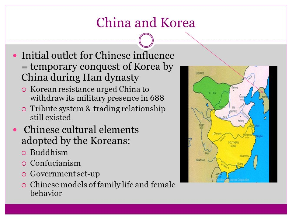 China and Korea Initial outlet for Chinese influence = temporary conquest of Korea by China during Han dynasty.