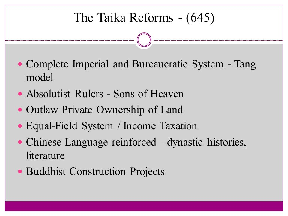 The Taika Reforms - (645) Complete Imperial and Bureaucratic System - Tang model. Absolutist Rulers - Sons of Heaven.