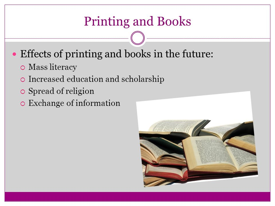 Printing and Books Effects of printing and books in the future: