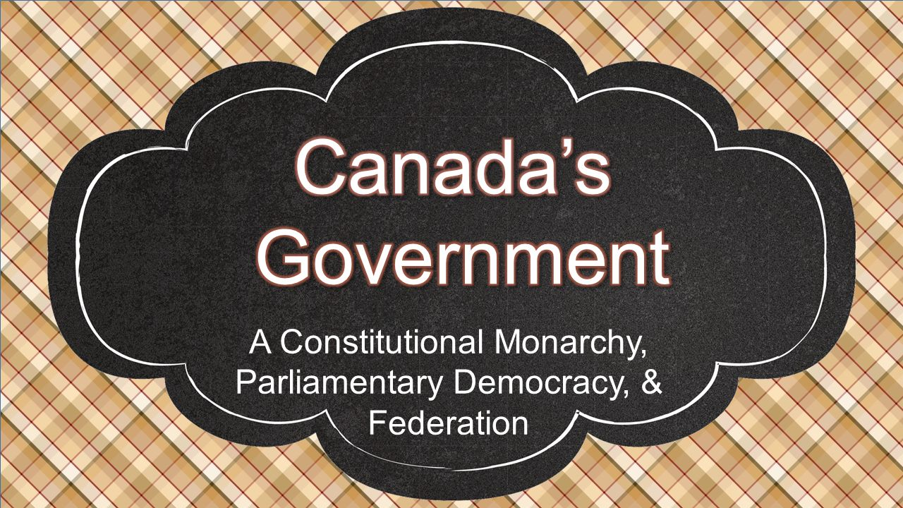 A Constitutional Monarchy, Parliamentary Democracy, & Federation
