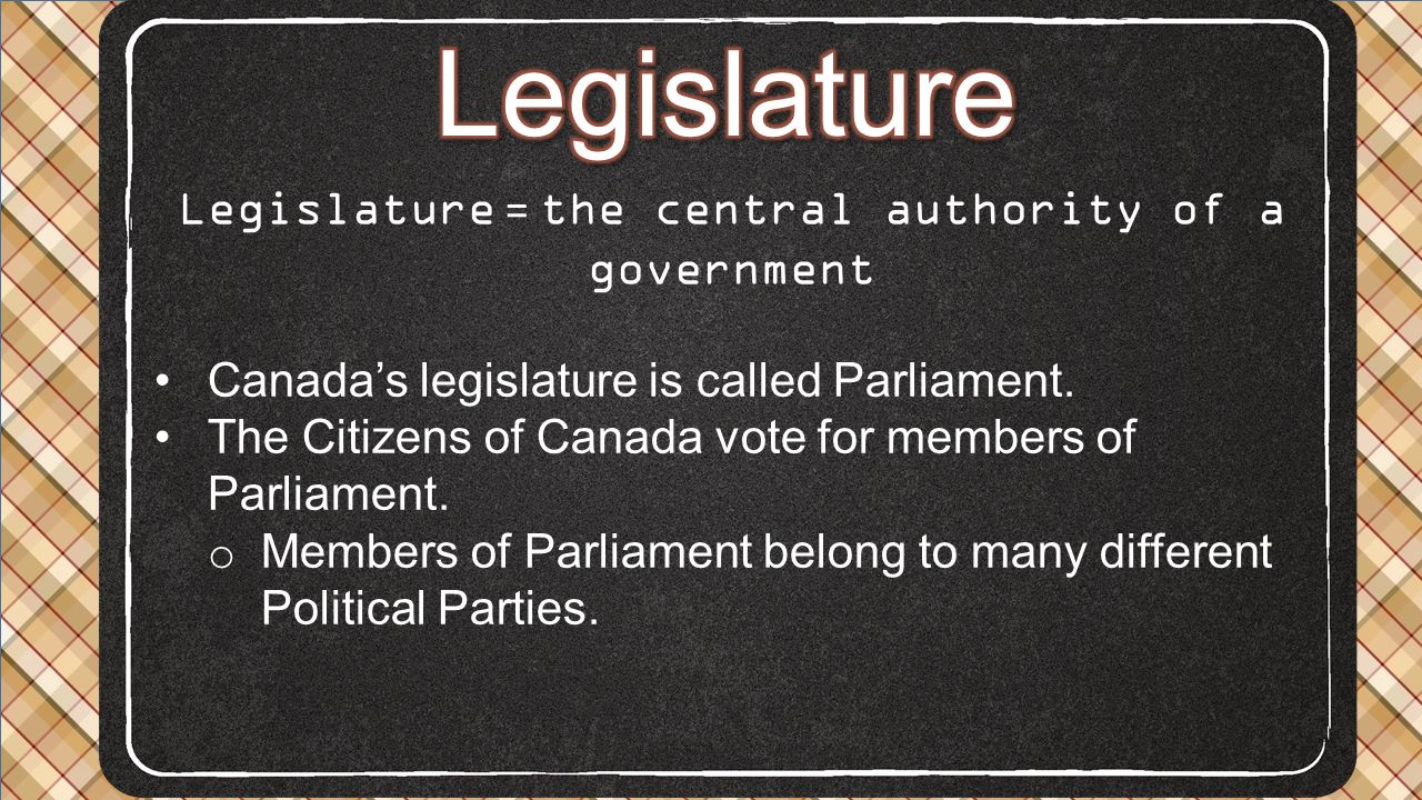 Legislature = the central authority of a government