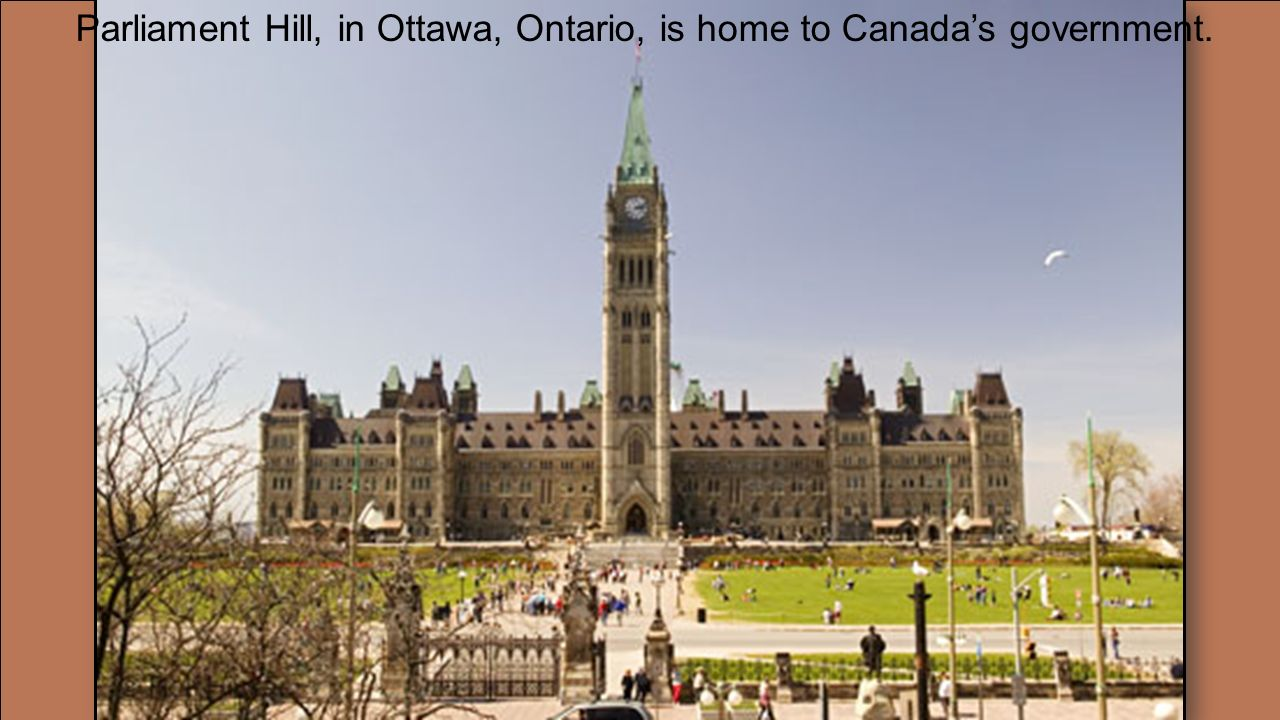 Parliament Hill, in Ottawa, Ontario, is home to Canada's government.
