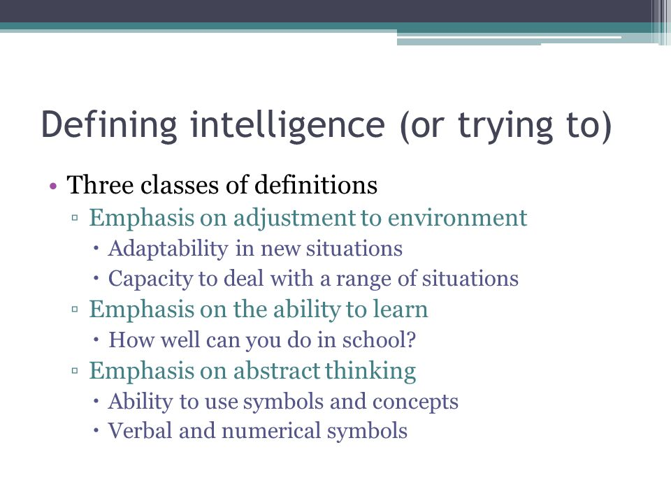 defining intelligence essay 2018-8-24  human intelligence: human intelligence, mental quality that consists of the abilities to learn from experience, adapt to new situations, understand and handle abstract concepts, and use knowledge to manipulate one's environment.