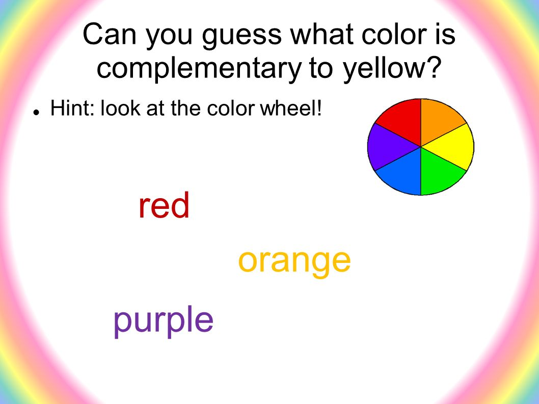 Can you guess what color is complementary to yellow