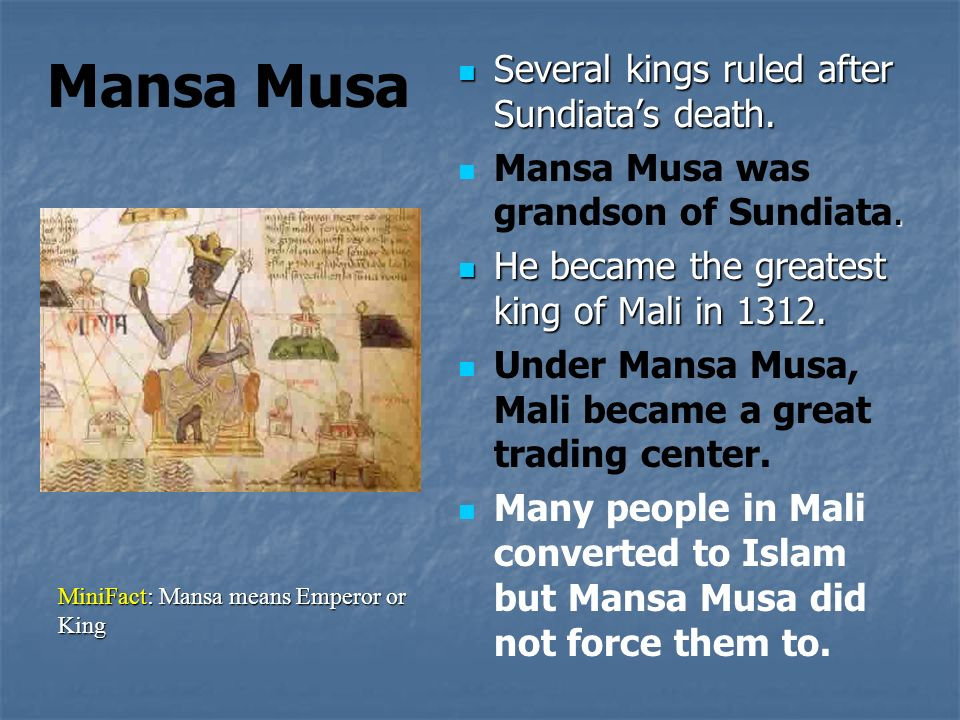 mansa musa a rich ruler of the kingdom of mali Mansa musa was an important ruler of the golden age of the malinké kingdom, based on the upper niger river in mali, west africa he ruled between 707–732/737.
