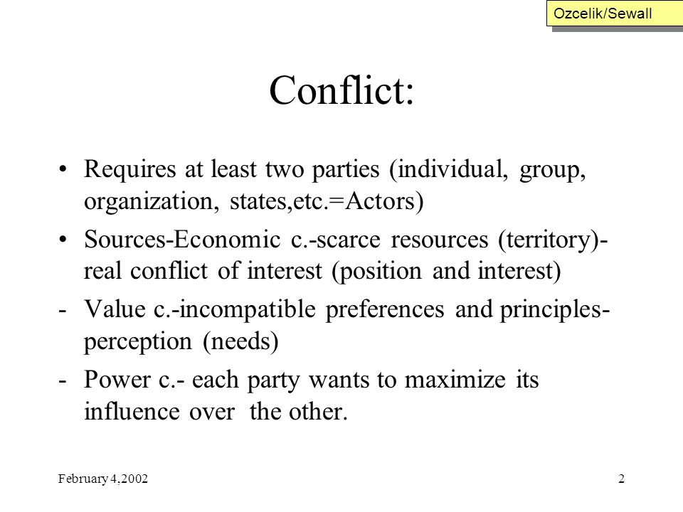 Ozcelik/Sewall Conflict: Requires at least two parties (individual, group, organization, states,etc.=Actors)
