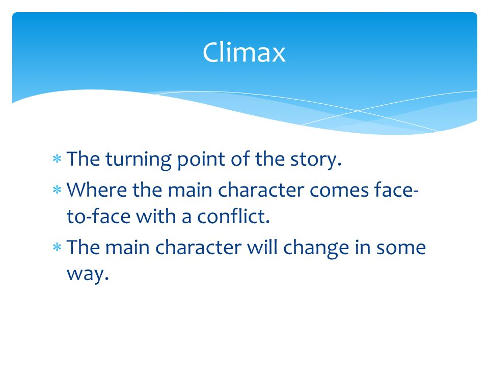 Climax The turning point of the story.