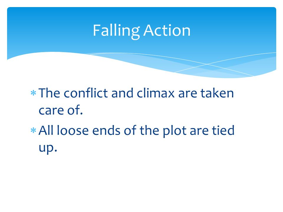 Falling Action The conflict and climax are taken care of.