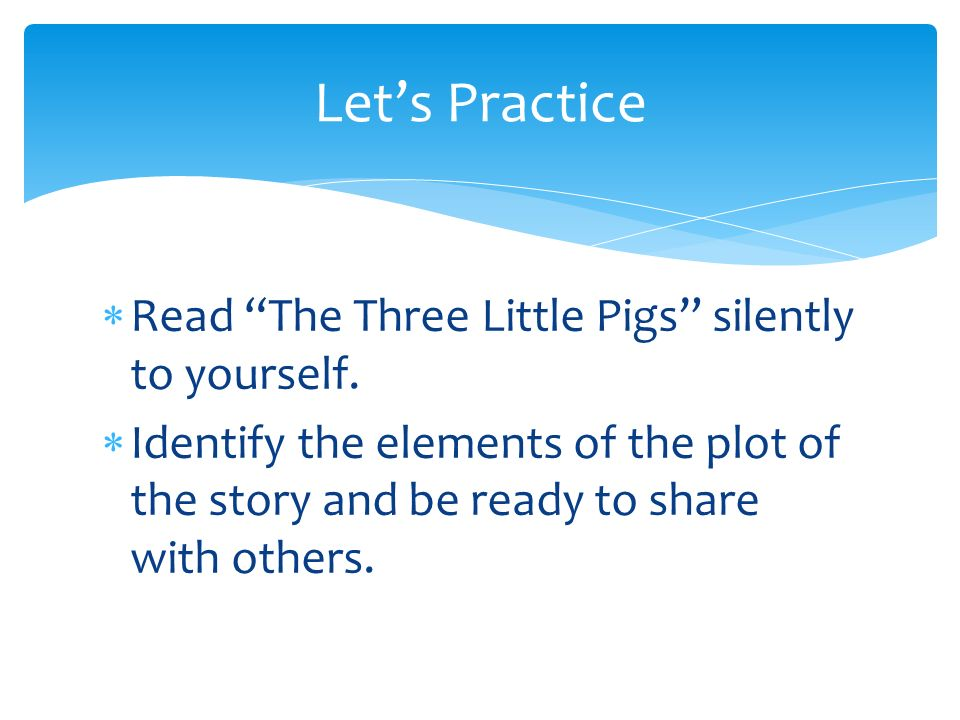 Let's Practice Read The Three Little Pigs silently to yourself.