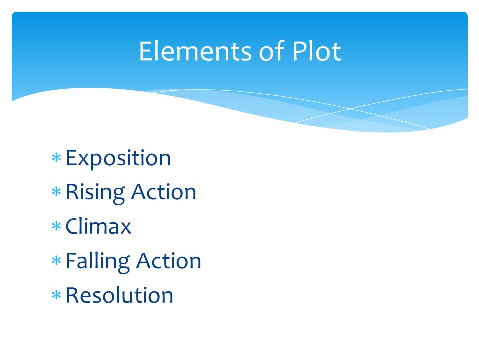 Elements of Plot Exposition Rising Action Climax Falling Action