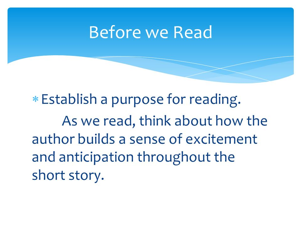 Before we Read Establish a purpose for reading.