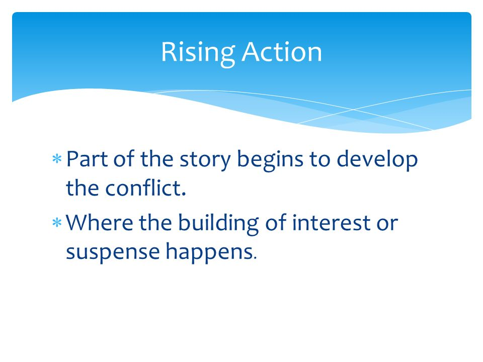 Rising Action Part of the story begins to develop the conflict.