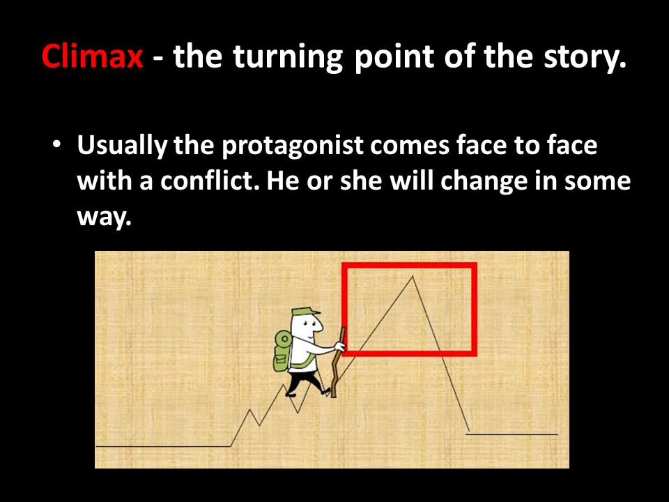 Climax - the turning point of the story.