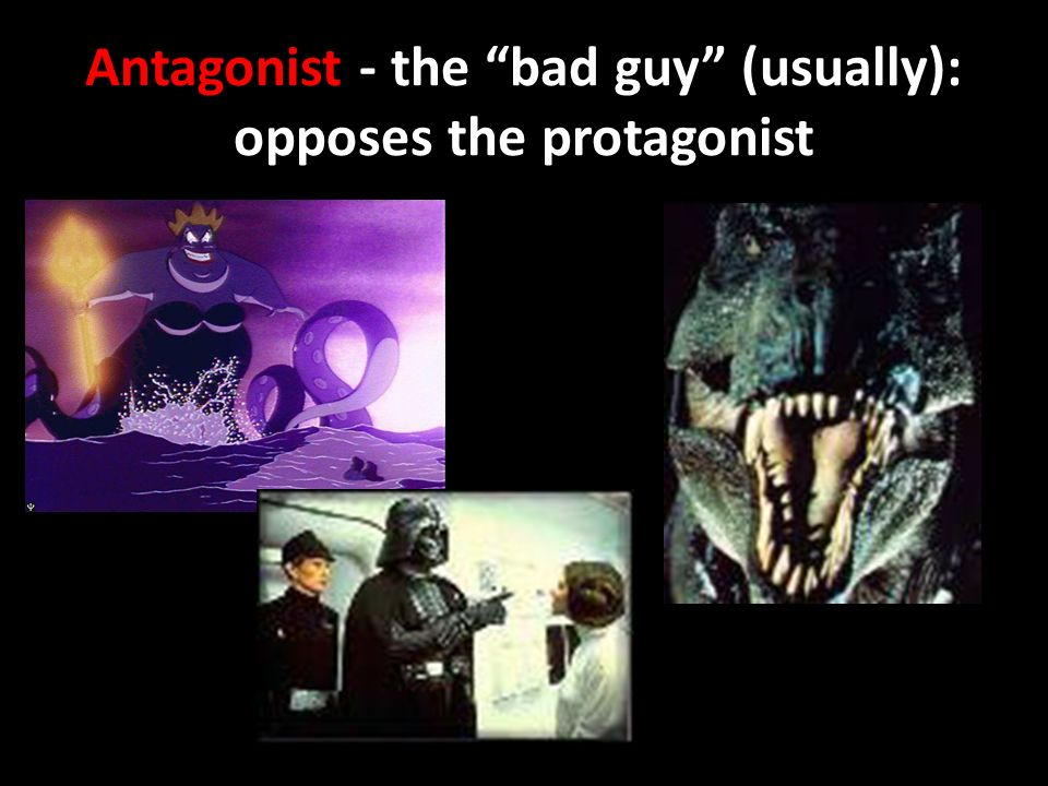 Antagonist - the bad guy (usually): opposes the protagonist