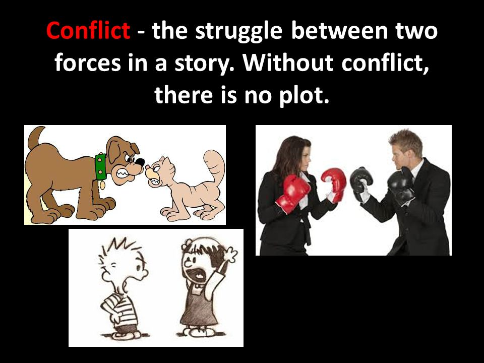 Conflict - the struggle between two forces in a story