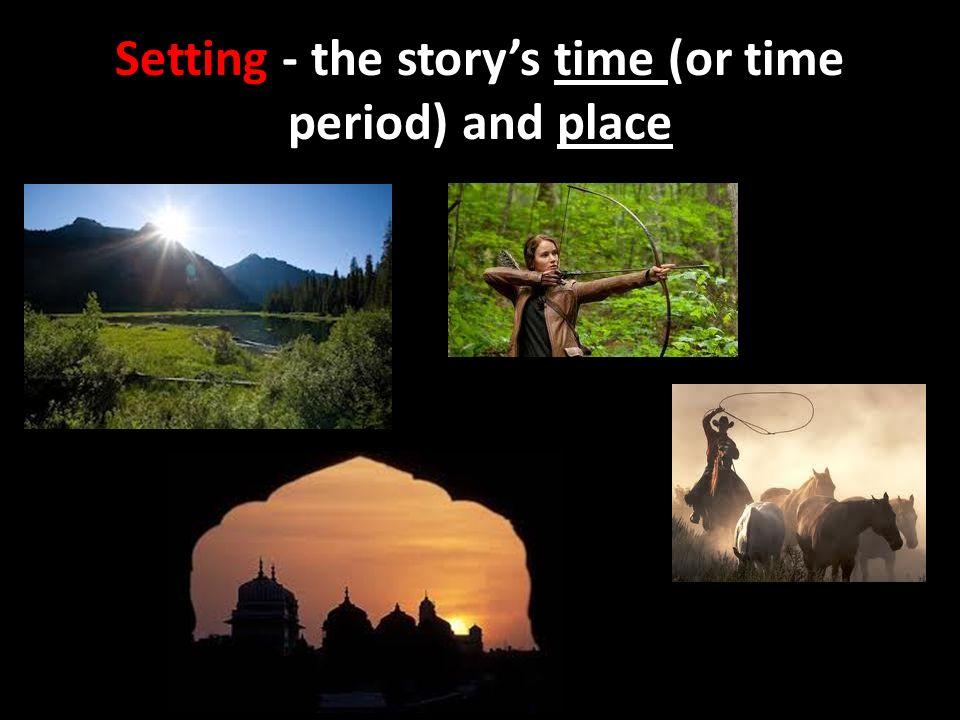 Setting - the story's time (or time period) and place