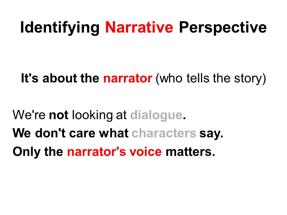 identifying narrative perspective Uses the personal pronoun 'i' to indicate that the reader will see the story unfold  from a first person perspective a distinguishing factor of first person narratives is .
