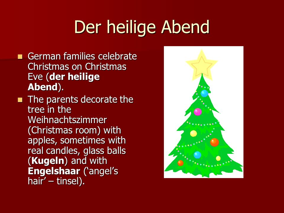 Der heilige Abend German families celebrate Christmas on Christmas Eve (der heilige Abend).