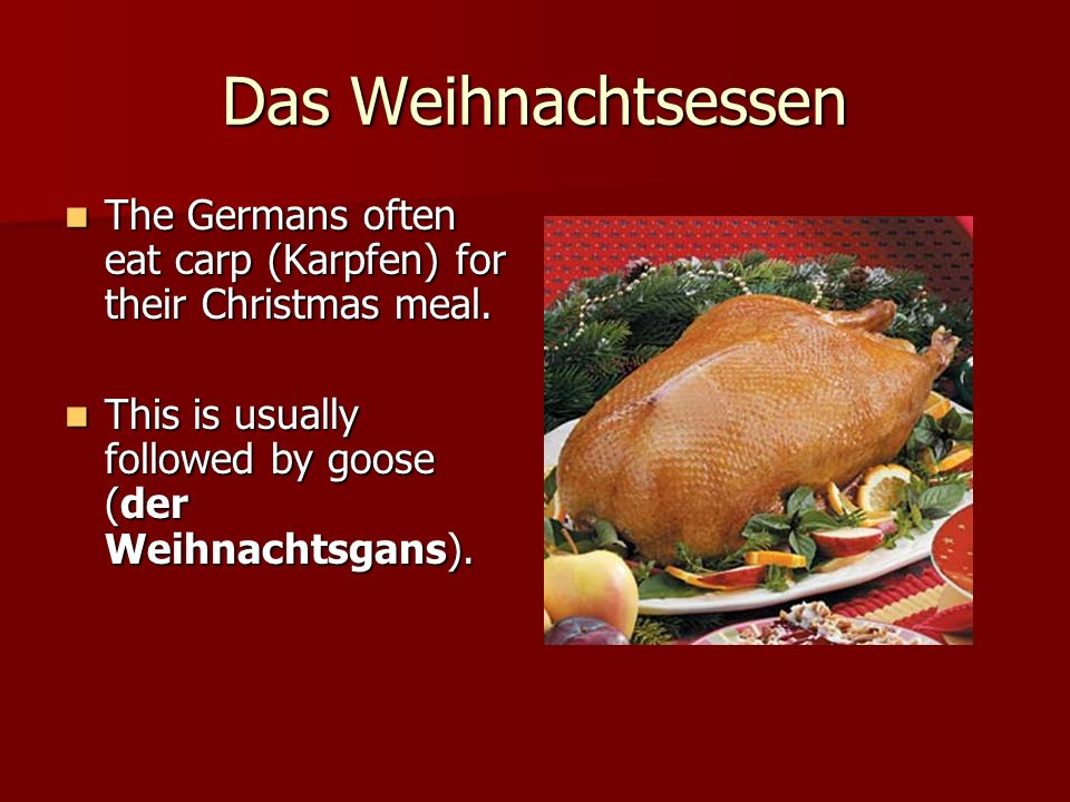 Das Weihnachtsessen The Germans often eat carp (Karpfen) for their Christmas meal.