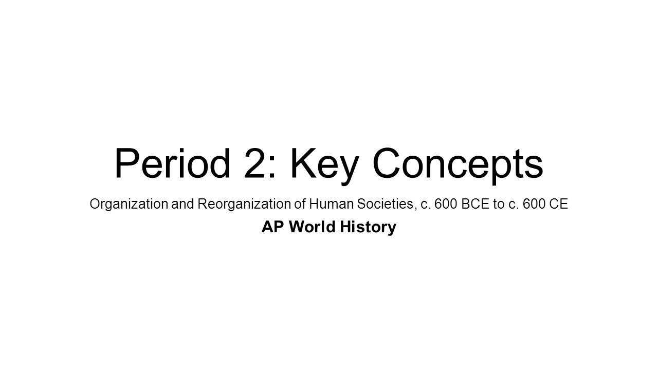 period 2 organization and reorganization of human societies 600 bce 600 ce Time-saving lesson video on period ii: organization & reorganization of human societies, c 600 bce to c 600 ce with clear explanations and tons of step-by-step examples.