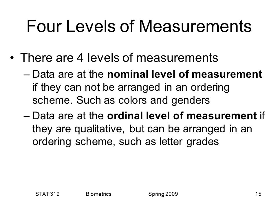 levels of measurements A central concept in statistics is level of measurement of variables it's so important to everything you do with data that it's usually taught within the first week in every intro stats class.